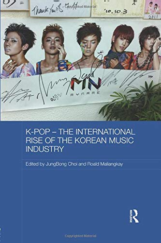 K-pop – The International Rise of the Korean Music Industry (Media, Culture and Social Change in Asia)
