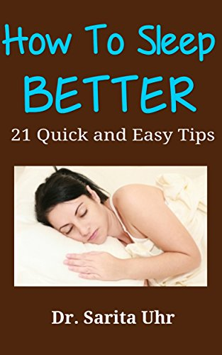 How to Sleep Better: 21 Quick and Easy Tips (Feeling Overwhelmed Series Book 3) (English Edition)
