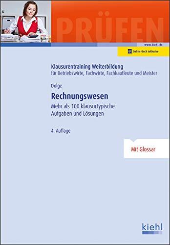 Rechnungswesen: Mehr als 100 klausurtypische Aufgaben und Lösungen. (Klausurentraining Weiterbildung - für Betriebswirte, Fachwirte, Fachkaufleute und Meister)