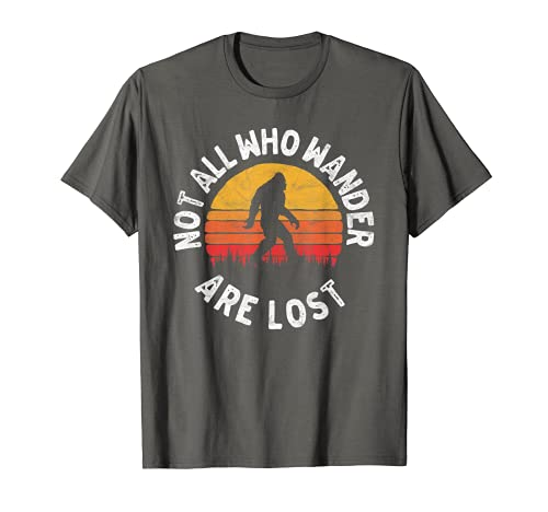 Not all Who Wander Are Lost Bigfoot & Sasquatch Shirt