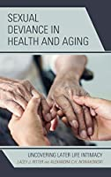 Sexual Deviance in Health and Aging: Uncovering Later Life Intimacy (Breaking Boundaries)