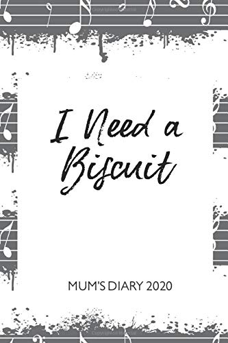 Mum's Diary 2020 - I Need a Biscuit: Week To View - Tired but Organised Mum 2020 Desk Diary Book - Pocket Month to View Calendar Planner - Busy Mums Yearly Organiser - Musical Notes
