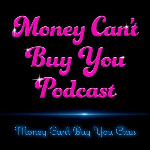 Money Can't Buy You Podcast