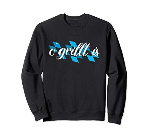 o`grillt is   Bayern Biergarten bayrisch Grill Grillmeister Sweatshirt