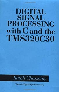 Digital Signal Processing with C and the TMS 320C30 (Topics in Digital Signal Processing) New Edition by Chassaing, Rulph published by Wiley-Blackwell (1993)