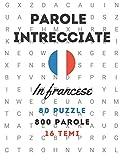 Parole intrecciate in francese 80 puzzle   800 parole   16 temi: crucipuzzle con soluzioni e grandi caratteri