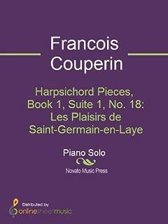 Harpsichord Pieces, Book 1, Suite 1, No. 18: Les Plaisirs de Saint-Germain-en-Laye