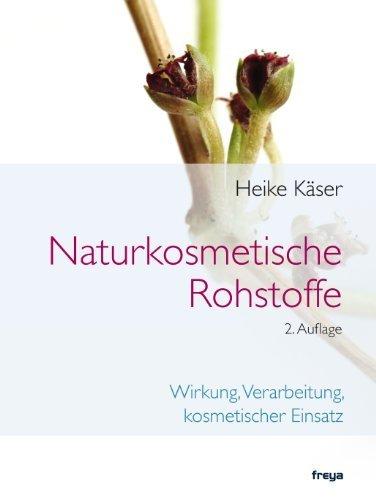Naturkosmetische Rohstoffe: Wirkung, Verarbeitung, kosmetischer Einsatz by Heike Käser