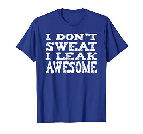 I Don't Sweat I Leak Awesome - Fun Exercise T-Shirt