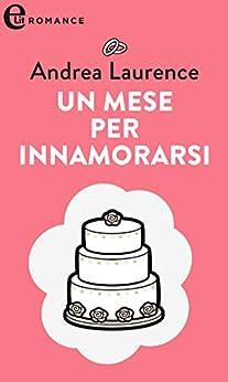 Un mese per innamorarsi (eLit) (Spose a 18 carati Vol. 2) di [Andrea Laurence]