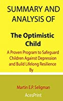 Summary and Analysis of The Optimistic Child: A Proven Program to Safeguard Children Against Depression and Build Lifelong Resilience By Martin E.P. Seligman