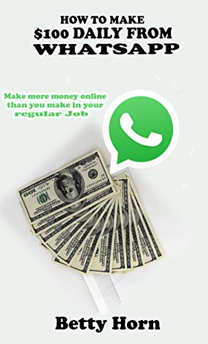 How to make $100 daily from Whatsapp: Make more money online than you make in your regular Job (English Edition)