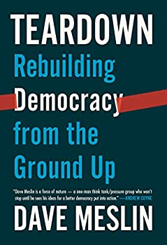 Teardown  Rebuilding Democracy from the Ground Up