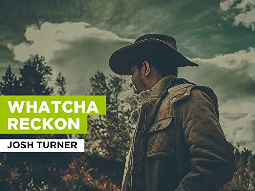 Whatcha Reckon al estilo de Josh Turner
