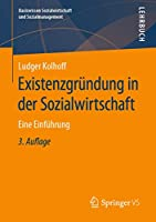 Existenzgruendung in der Sozialwirtschaft: Eine Einfuehrung (Basiswissen Sozialwirtschaft und Sozialmanagement)