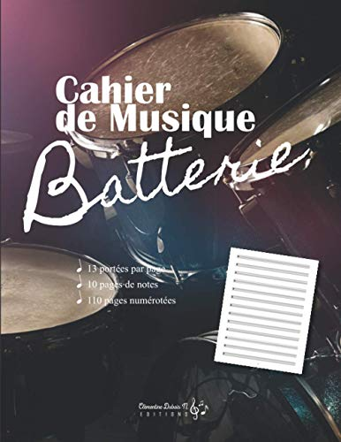 Cahier de musique Batterie: v1-2 Carnet de partitions Grand format 13 portées par page pour batterie batteur | 110 pages numérotées | batterie baguette