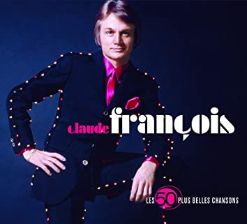 Les 50 Plus Belles Chansons De Claude Francois