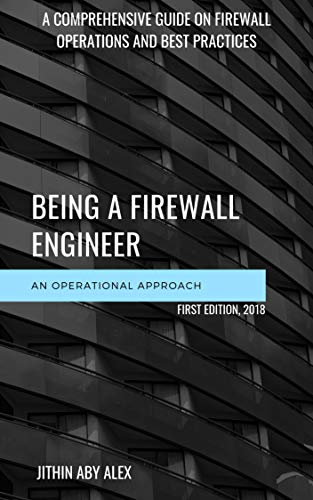 BEING A FIREWALL ENGINEER : AN OPERATIONAL APPROACH: A Comprehensive guide on firewall management operations and best practices (English Edition)