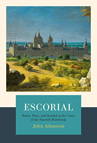 Escorial: The Habsburgs and the Golden Age of Spain (English Edition)
