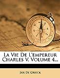 La Vie De L'empereur Charles V, Volume 4... (French Edition)