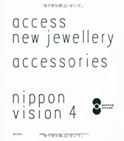 NIPPON VISION 4 accessories  access new jewellery 新しいジュエリーへのアクセス (nippon vision4 (ニッポンビジョン フォー))
