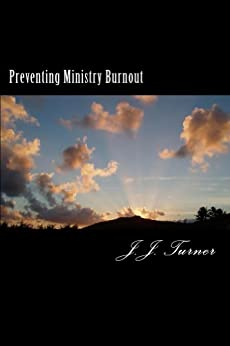 Preventing Ministry Burnout by [J.J. Turner]