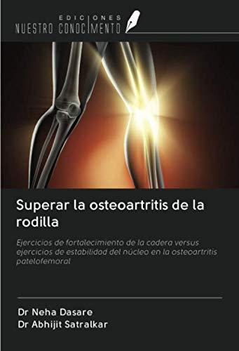 Superar la osteoartritis de la rodilla: Ejercicios de fortalecimiento de la cadera versus ejercicios de estabilidad del núcleo en la osteoartritis patelofemoral
