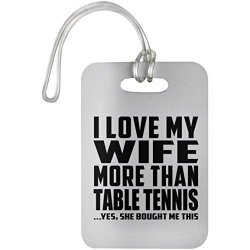 Designsify I Love My Wife More Than Table Tennis - Luggage Tag Etiqueta para Equipaje, Maleta - Regalo para Cumpleaños, Aniversario, Día de Navidad o Día de Acción de Gracias