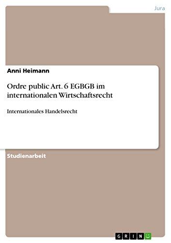 Ordre public Art. 6 EGBGB im internationalen Wirtschaftsrecht: Internationales Handelsrecht