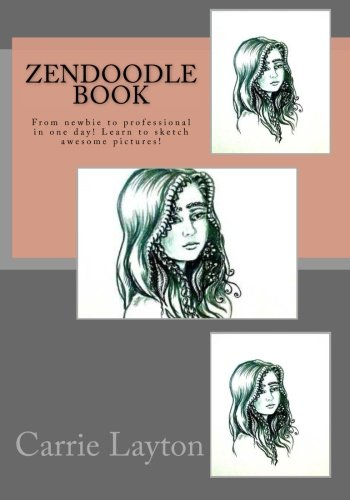 ZenDoodle Book: From newbie to professional in one day! Learn to sketch awesome pictures! (Doodle Art) (Volume 3)
