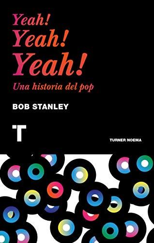 Yeah! Yeah! Yeah!: La historia del pop moderno (Noema)