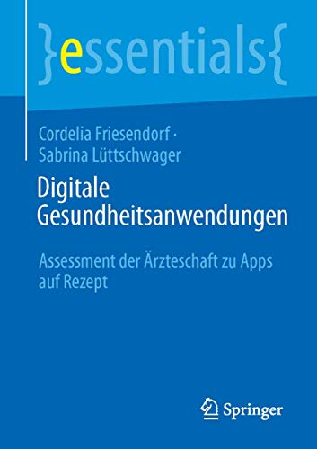 Digitale Gesundheitsanwendungen: Assessment der Ärzteschaft zu Apps auf Rezept (essentials) (German