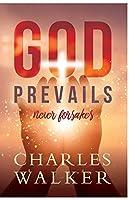 God Prevails: Never Forsakes