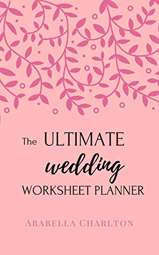 The Ultimate Wedding Worksheet Booklet Planner: A step by step guide to create a stress-free wedding (English Edition)