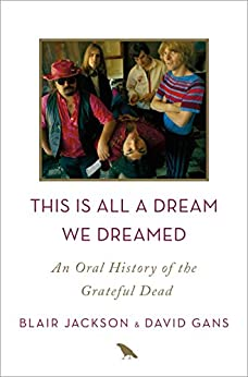 This Is All a Dream We Dreamed: An Oral History of the Grateful Dead by [Blair Jackson, David Gans]