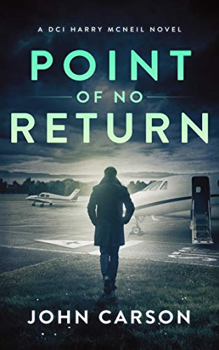 Point of no Return: A Scottish Crime Thriller (A DCI Harry McNeil Crime Thriller Book 7) by [John Carson]