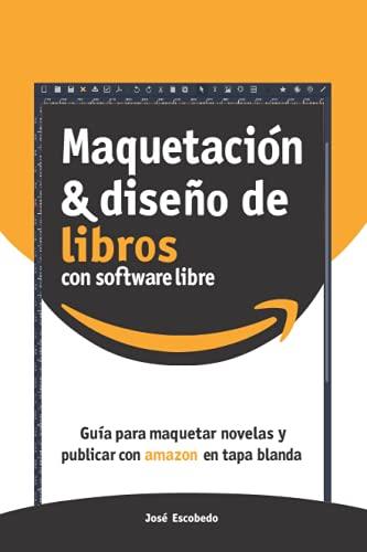 Maquetación y diseño de libros: Guía para maquetar novelas y publicar con amazon