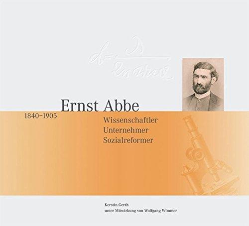Ernst Abbe 1840-1905.: Scientist, Entrepreneur, Social Reformer.