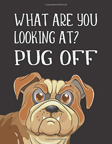 WHAT ARE YOU LOOKING AT? PUG OFF: Funny Pug Gifts For Men Women Friends Coworkers - Paperback Notebook (Journal for Dog/Puppy Lovers)