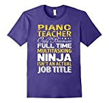 Piano Teacher Is Not An Actual Job Title - T Shirt For Men and Woman.