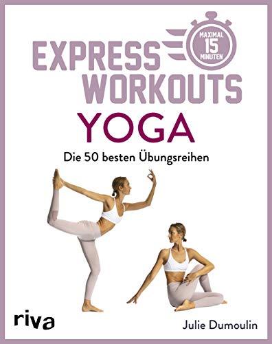 Express-Workouts – Yoga: Die besten 50 Übungsreihen. Maximal 15 Minuten