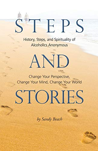 Steps and Stories: History, Steps, and Spirituality of Alcoholics Anonymous - Change Your Perspective, Change Your Mind, Change Your World