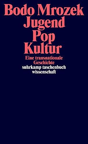 Jugend – Pop – Kultur: Eine transnationale Geschichte (suhrkamp taschenbuch wissenschaft)