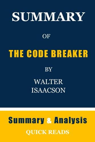 SUMMARY OF THE CODE BREAKER BY WALTER ISAACSON: Get The Key Ideas From The Code Breaker In Minutes, Not Hours   Summary And Analysis.