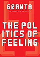 Granta 146: The Politics of Feeling (Magazine of New Writing)