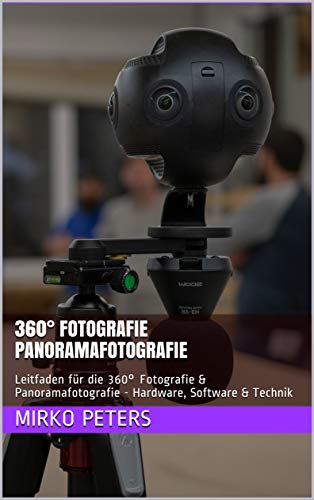 360° Fotografie Panoramafotografie: Leitfaden für die 360° Fotografie & Panoramafotografie - Hardware, Software & Technik (German Edition)