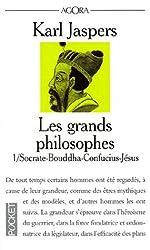 LES GRANDS PHILOSOPHES. - Tome 1, ceux qui ont donné la mesure de l'humain : Socrate-Bouddha-Confucius-Jésus de Karl Jaspers