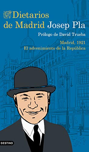 Dietarios de Madrid: Madrid, 1921. El advenimiento de la República (Destino Clásicos)
