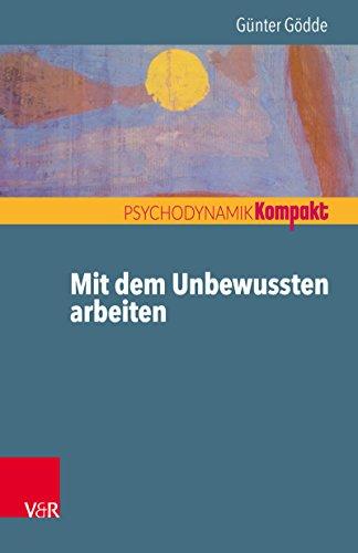 Mit dem Unbewussten arbeiten (Psychodynamik kompakt)