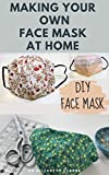 MAKING YOUR OWN FACE MASK AT HOME : Do It Yourself : Easy Step by Step Guide on...